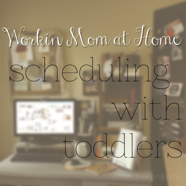 the Creative Jayne // Workin Mom at Home \\ scheduling with toddlers