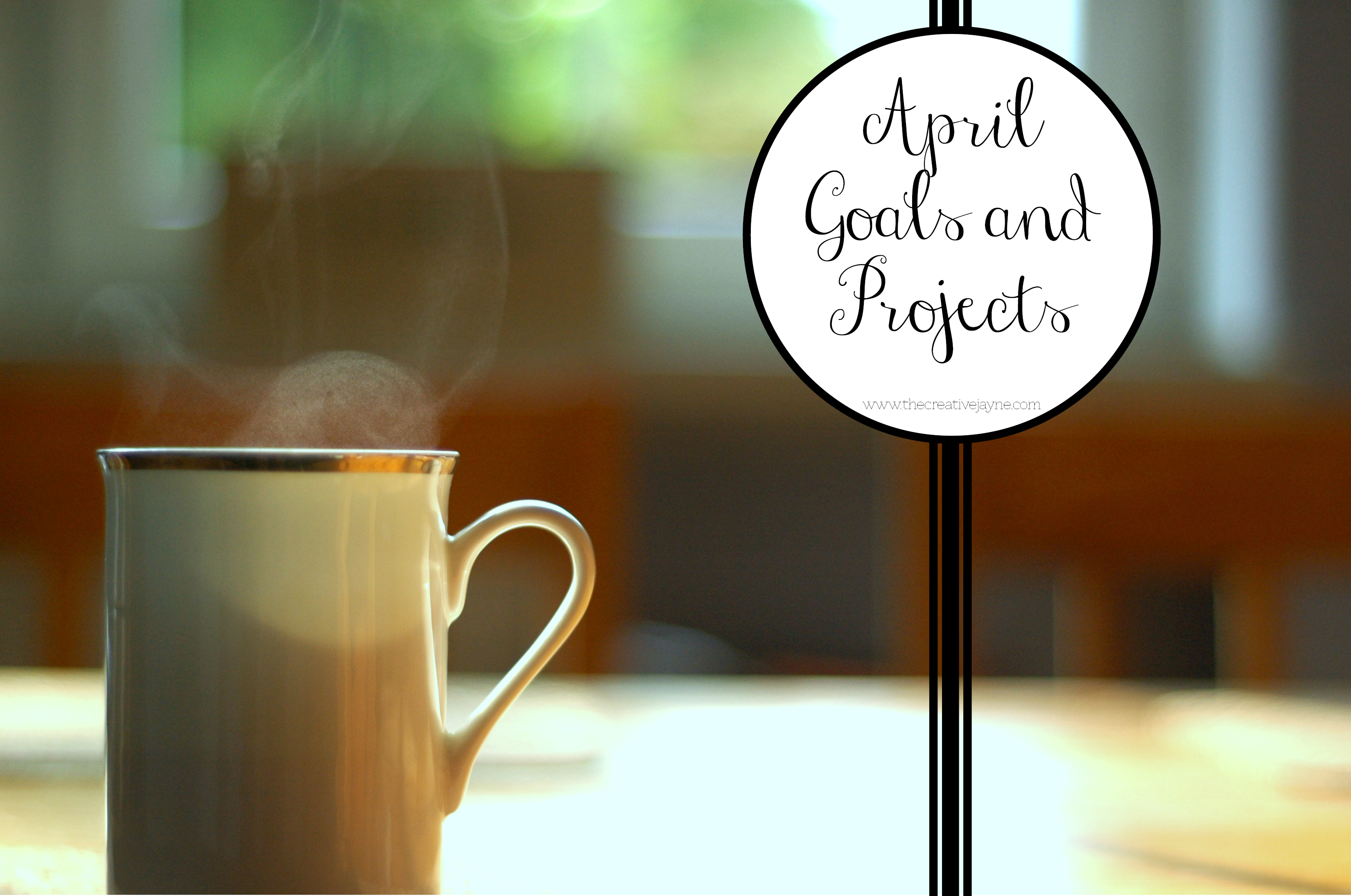 the Creative Jayne April Goals and Projects